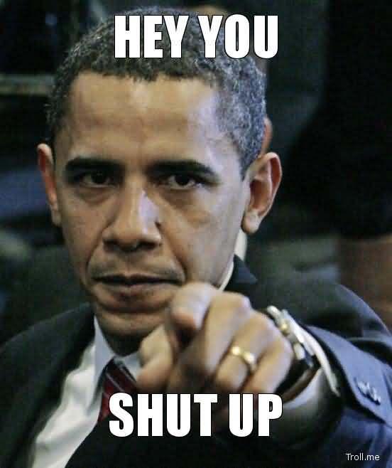 Obama-Says-You-Shut-Up.jpg
